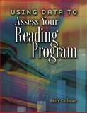 Using Data to Assess Your Reading Program, Calhoun, Emily, 0871209683