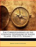 The Correspondence of the Colonial Governors of Rhode Island, 1723-1775, Rhode Island . Governors, 1141859688