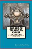 The Art of Talking to Christ, Dennis Waller, 1466299681