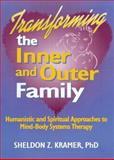 Transforming the Inner and Outer Family : Humanistic and Spiritual Approaches to Mind-Body Systems Therapy, Kramer, Sheldon Z., 1560249684
