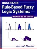 Uncertain Rule-Based Fuzzy Logic Systems : Introduction and New Directions, Mendel, Jerry M., 0130409693