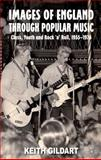 Images of England Through Popular Music : Class, Youth and Rock 'n' Roll, 1955-1976, Gildart, Keith, 0230019692