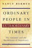Ordinary People in Extraordinary Times : The Citizenry and the Breakdown of Democracy, Bermeo, Nancy Gina, 0691089698