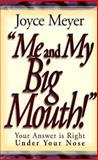Me and My Big Mouth! : Your Answer Is Right under Your Nose, Meyer, Joyce, 0892749695