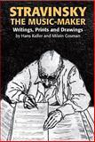 Stravinsky the Music-Maker : Writings, Prints and Drawings, Keller, Hans and Cosman, Milein, 0907689698