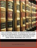 The Closing Years of Dean Swift's Life, William Robert W. Wilde, 1141749696