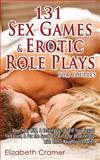 131 Sex Games and Erotic Role Plays for Couples: Have Hot, Wild, and Exciting Sex, Fulfill Your Sexual Fantasies, and Put the Spark Back in Your Relationship with These Naughty Scenarios, Elizabeth Cramer, 1500739693