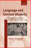Language and German Disunity : A Sociolinguistic History of East and West in Germany, 1945-2000, Stevenson, Patrick, 0198299699