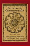 Securing the Commonwealth : Debt, Speculation, and Writing in the Making of Early America, Baker, Jennifer J., 0801889693