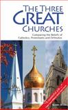 The Three Great Churches : Comparing the Beliefs of Catholics, Protestants and Orthodox, Rials, Kerby, 0977119696