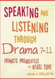 Speaking and Listening Through Drama 7-11, Prendiville, Francis and Toye, Nigel, 1412929695