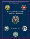Joint Publication JP 3-31 Command and Control for Joint Land Operations 24 February 2014, United States Government US Army, 1500349690