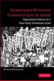 Democracy Without Competition in Japan : Opposition Failure in a One-Party Dominant State, Scheiner, Ethan, 0521609690