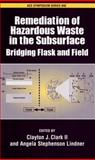 Remediation of Hazardous Waste in the Subsurface : Bridging Flask and Field, , 084123969X