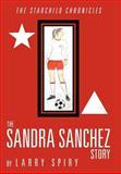 The Sandra Sanchez Story, Larry Spiry, 1477129693