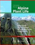 Alpine Plant Life : Functional Plant Ecology of High Mountain Ecosystems, Körner, Christian, 3642189695