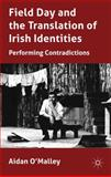 Field Day and the Translation of Irish Identities : Performing Contradictions, O'Malley, Aidan, 0230229697