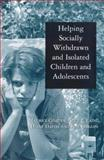 Helping Socially Withdrawn and Isolated Children and Adolescents, Chazan, M. and Laing, A. F., 0304339695
