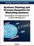 Systems Thinking and Process Dynamics for Marketing Systems : Technologies and Applications for Decision Management, Rajagopal, 1466609699