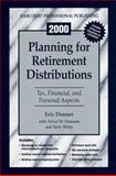 Planning for Retirement Asset Distributions : Tax, Financial and Personal Aspects, Donner, Eric, 0156069695