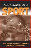 Globalization and Sport : Playing the World, Miller, Toby and Lawrence, Geoffrey A., 0761959696