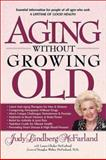 Aging Without Growing Old, Judy McFarland, 088419969X