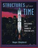 Structures of Our Time : 31 Buildings That Changed Modern Life, Shepherd, Roger, 0071369694