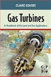 Gas Turbines : A Handbook of Air, Land and Sea Applications, Soares, Claire, 0750679697