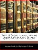 Sancti Dionysii Areopagitæ Opera Omnia Quæ Extant, Pseudo-Dionysius and Balthasar Cordier, 1144459699