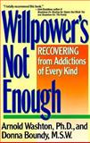 Willpower's Not Enough, Arnold M. Washton and Donna Boundy, 0060919698