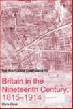 The Routledge Companion to Britain in the Nineteenth Century, 1815-1914, Cook, Chris, 0415359694