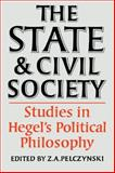 The State and Civil Society : Studies in Hegel's Political Philosophy, Pelczynski, Z. A., 0521289696