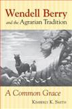 Wendell Berry and the Agrarian Tradition, Kimberly K. Smith, 0700619690