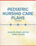Pediatric Nursing Care Plans, Axton, Sharon Ennis and Fugate, Terry, 013098969X