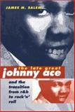 The Late Great Johnny Ace and the Transition from R&B to Rock 'n' Roll, Salem, James M., 0252069692