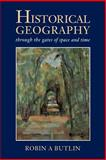Historical Geography : Through the Gates of Space and Time, Butlin, Robin, 0340489693