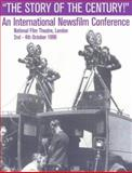 The Story of the Century! : An International Newsfilm Conference, Jeavons, C. and Mercer, J., 0901299693