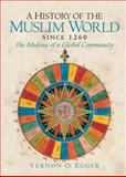 A History of the Muslim World Since 1260 : The Making of a Global Community, Egger, Vernon, 0132269694
