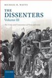 The Dissenters : Volume III: the Crisis and Conscience of Nonconformity, Watts, Michael R., 0198229690