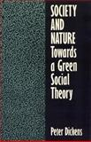 Society and Nature : Towards a Green Social Theory, Dickens, Peter, 0877229694