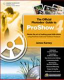 The Official Photodex Guide to ProShow 4, Karney, James, 1598639692