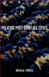 Policing Post-Conflict Cities, Hills, Alice, 1842779699
