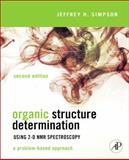 Organic Structure Determination Using 2-D NMR Spectroscopy : A Problem-Based Approach, Simpson, Jeffrey H., 0123849705