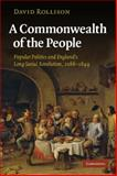 A Commonwealth of the People : Popular Politics and England's Long Social Revolution, 1066-1649, Rollison, David, 0521139708
