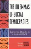 The Dilemmas of Social Democracies : Overcoming Obstacles to a More Just World, Richards, Howard and Swanger, Joanna, 0739109707