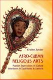 Afro-Cuban Religious Arts : Popular Expressions of Cultural Inheritance in Espiritismo and Santería, Juncker, Kristine, 0813049709