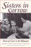 Sisters in Sorrow : Voices of Care in the Holocaust, Ritvo, Roger A. and Plotkin, Diane M., 0890969701