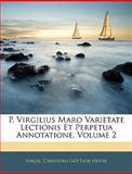 P Virgilius Maro Varietate Lectionis et Perpetua Annotatione, Virgil and Christian Gottlob Heyne, 1143549708