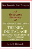An Executive Summary of Eric Schmidt and Jared Cohen's 'the New Digital Age: Reshaping the Future of People, Nations, and Business', A. D. Thibeault, 149912970X