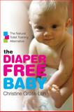 The Diaper Free Baby, Christine Gross-Loh and Christine Gross-loh, 0061229709